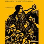 Presentan el libro Somos tierra, semilla, rebeldía: Mujeres, tierra y territorio en América Latina